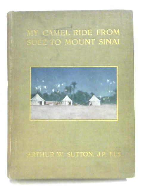 My Camel Ride from Suez to Mount Sinai: A Diary by Arthur Warwick Sutton