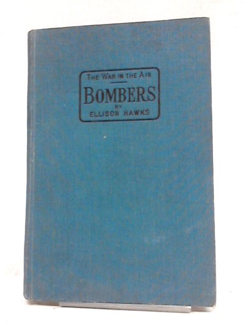 The War in the Air Bombers of the Present War By Captain Ellison Hawks