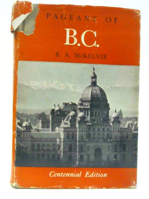 Pageant Of B.C. By McKelvie, B. A
