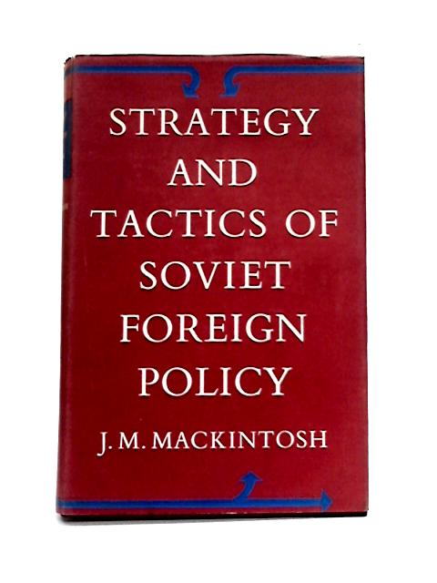 Strategy and Tactics of Soviet Foreign Policy by J.M. Mackintosh