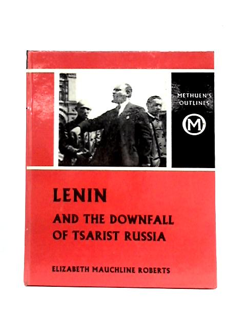 Lenin and the Downfall of Tsarist Russia By E.M. Roberts