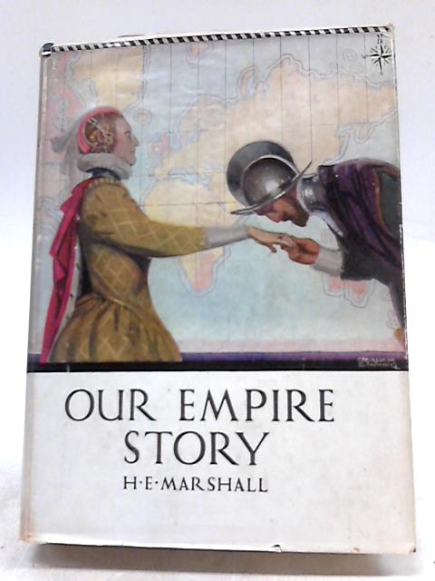 Our Empire Story Told To Boys And Girls by H.E. Marshall