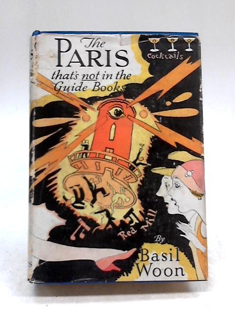 The Paris That's Not In The Guide Books by Basil Woon