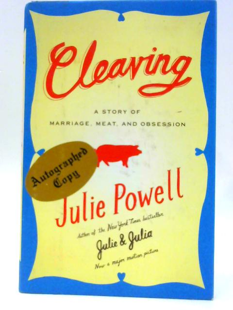 Cleaving A Story Of Marriage, Meat And Obsession by Julie Powell