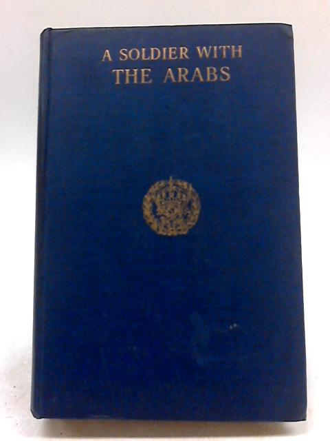 A Soldier with the Arabs by Glubb, John Bagot