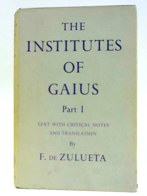 The Institute of Gaius Part 1 by F. de Zulueta (translator)