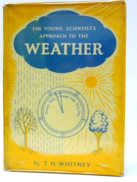 The Young Scientist'S Approach To The Weather by T H Whitney