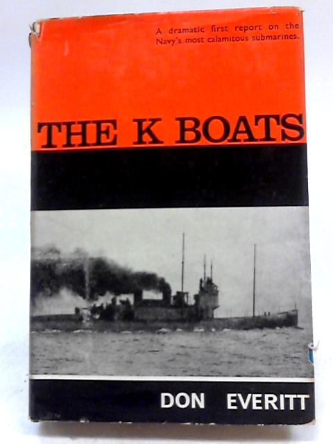 The K Boats: A Dramatic First Report On The Navy's Most Calamitous Submarines by Don Everitt