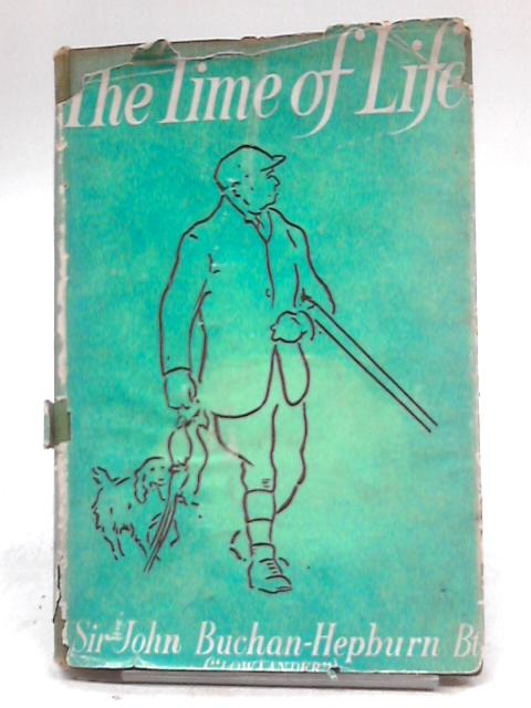 The Time of Life: Papers On Sport And Country Life by John Buchan-Hepburn