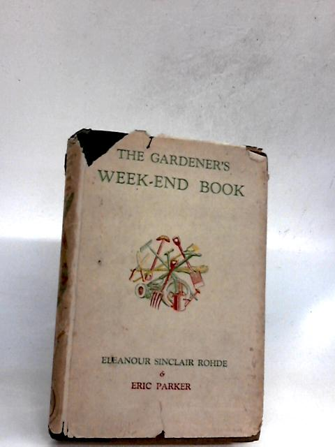 The Gardener's Week-End Book By Rohde, Eleanour Sinclair; Parker, Eric