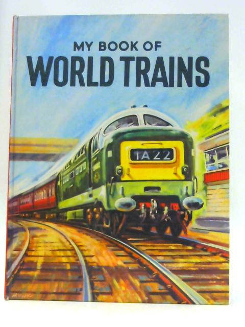 My Book Of World Trains By A. J. Taylor