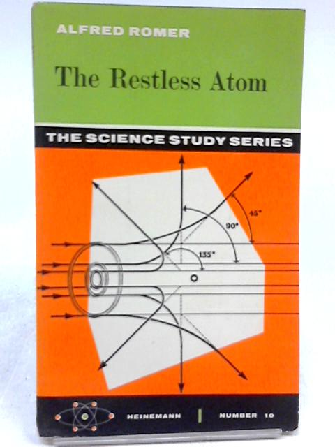 The Restless Atom (Science Study Series; No.10) By Alfred Sherwood Romer