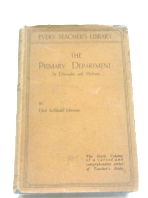 The Primary Department: Its Principles And Methods By Ethel Archibald Johnston