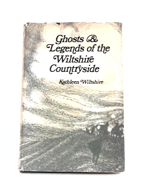 Ghosts And Legends Of The Wiltshire Countryside By Kathleen Wiltshire