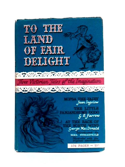 To the Land of Fair Delight: Three Victorian Tales of the Imagination By Various
