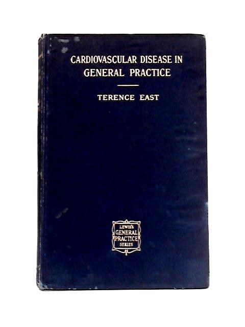 Cardiovascular Disease: In Practical Disease by T. East