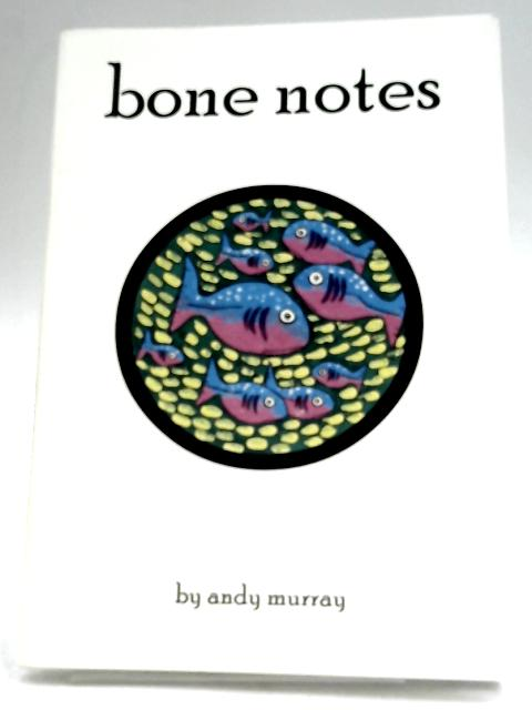 Bone Notes By Andy Murray
