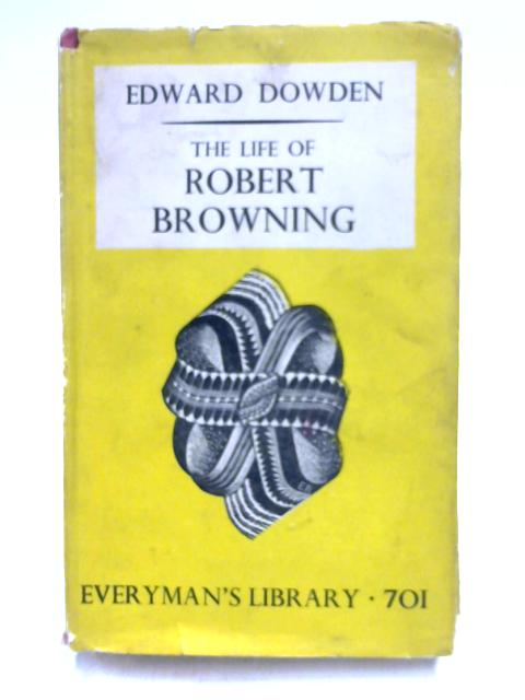 The Life of Robert Browning By E. Dowden