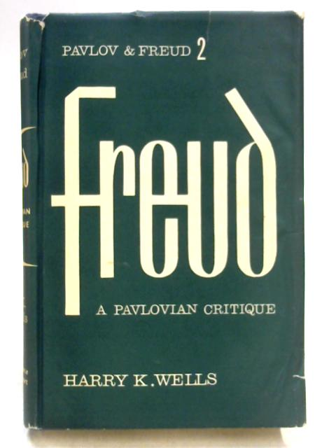 Sigmund Freud: A Pavlovian Critique By H.K. Wells