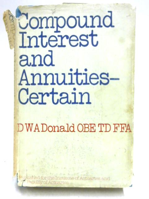 Compound Interest and Annuities-Certain By D.W.A. Donald