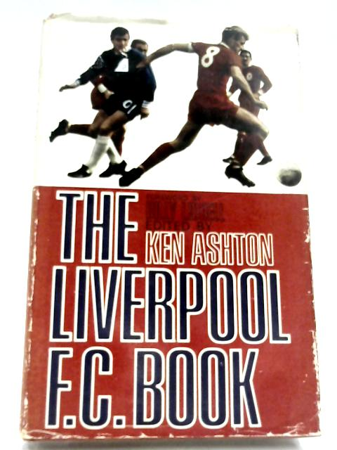 The Liverpool F.C. Book By Ken Ashton (Editor)