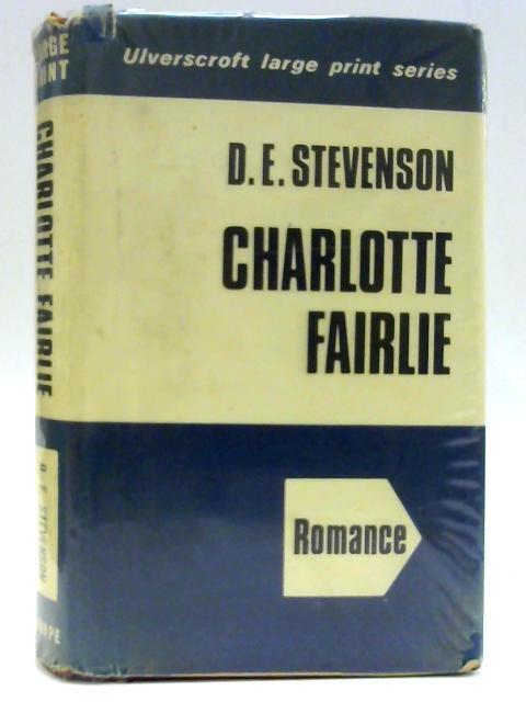 Charlotte Fairlie ([Ulverscroft large print series. Romance]) By Stevenson, D. E.