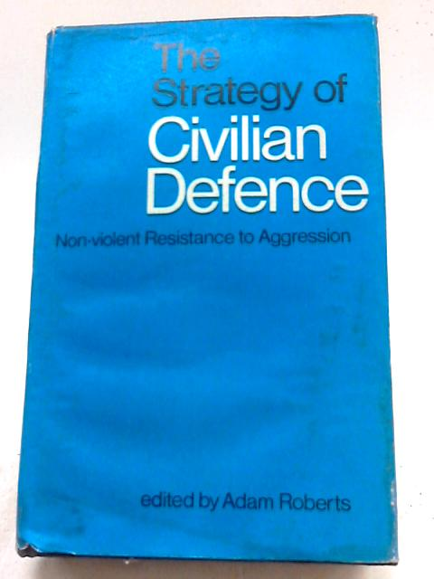 The Strategy of Civilian Defence By Adam Roberts