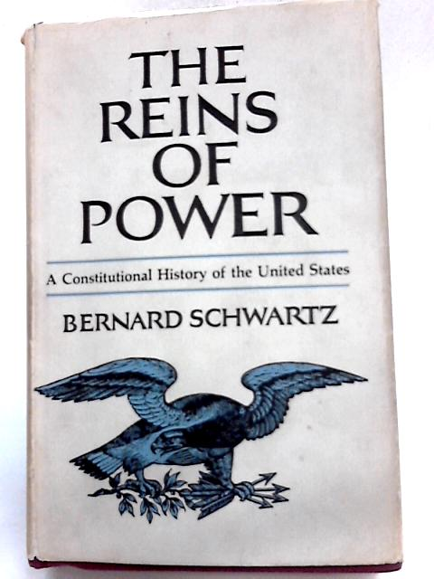 The Reins of Power: A Constitutional History of the United States By Schwartz, Bernard.