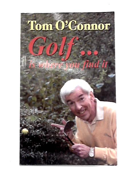 Golf... is Where You Find it By Tom O'Connor