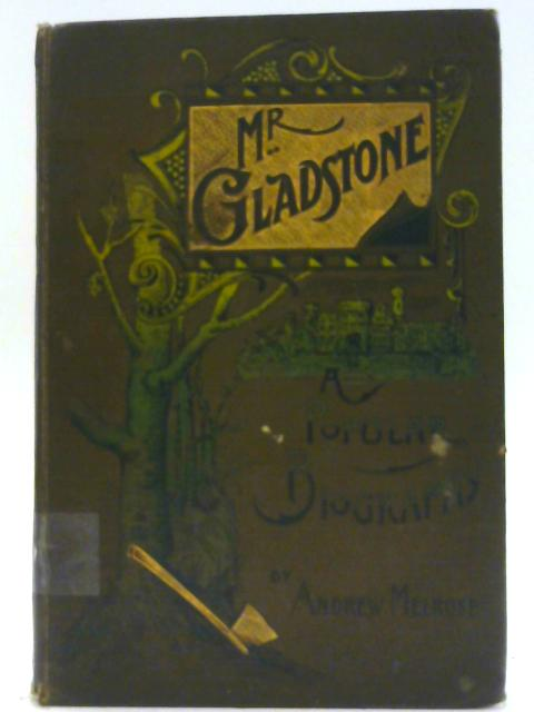 Mr Gladstone A Popular Biography By Melrose Andrew World Of Books