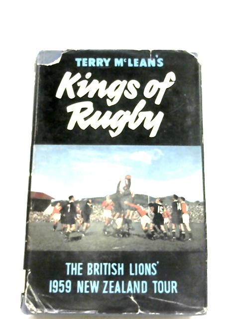 Kings Of Rugby: The British Lions' 1959 Tour Of New Zealand By Terry Mclean