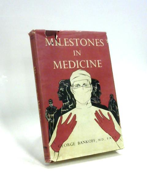 Milestones in Medicine By George Bankoff