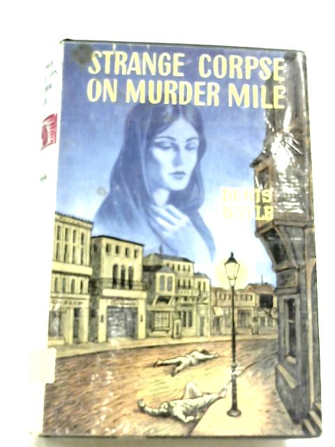 Strange Corpse On Murder Mile By Denis Boyle