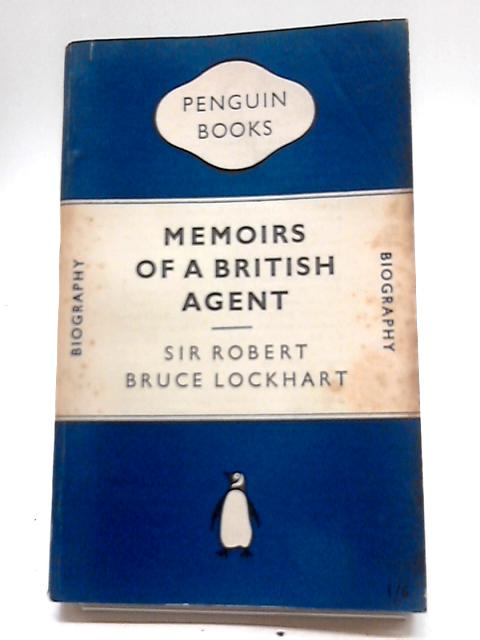 Memoirs of a British Agent by Robert Hamilton Bruce Lockhart