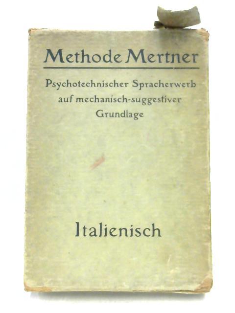 Methode Mertner: Psychotechnischer Spracherwerb auf Mechanisch-Suggestiver Grundlage 1-6 Italienisch By Unknown