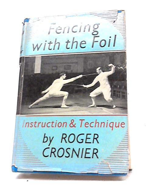 Fencing With The Foil: Instruction And Technique By Roger Crosnier