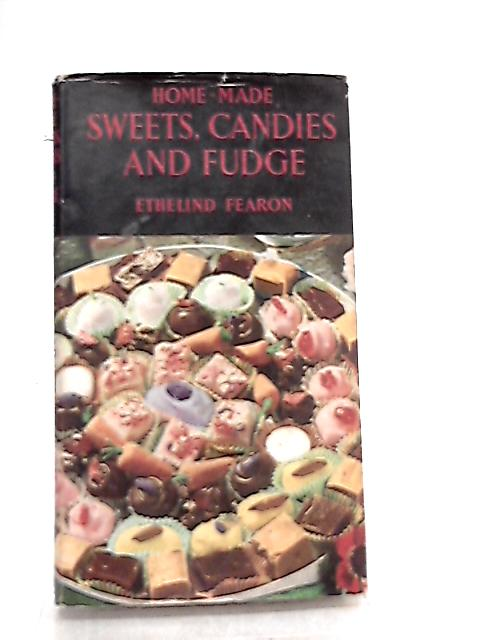 Home-Made Sweets, Candies and Fudge How to Make Them By Ethelind Fearon