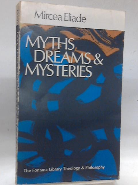 Myths, Dreams and Mysteries: By Mircea Eliade