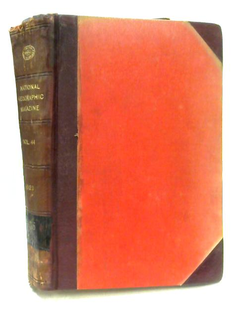 National Geographic Magazine Volume XLIV July - December 1923 By Unknown