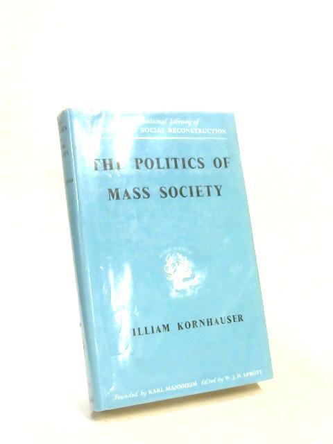 The Politics of Mass Society By William Kornhauser
