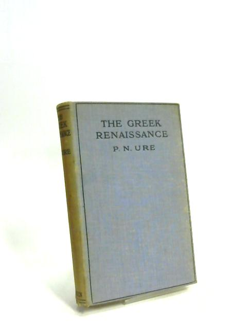 The Greek Renaissance By P N Ure