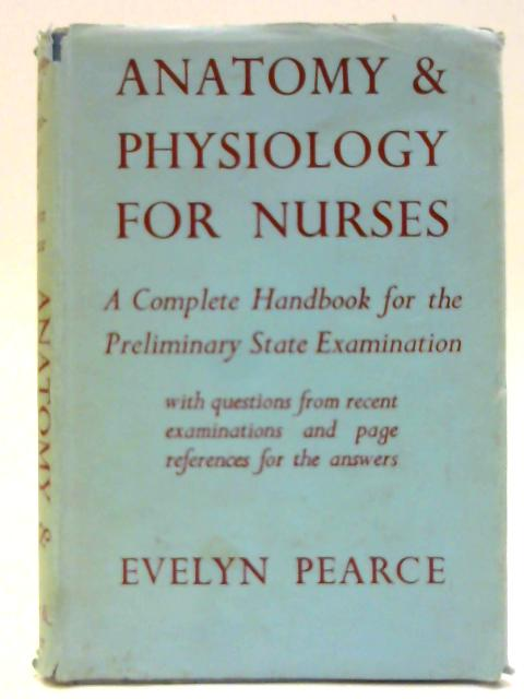 Anatomy And Physiology For Nurses By Pearce, Evelyn C.