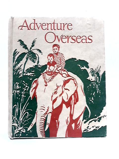 Adventure Overseas: Stories from many Lands By Anon