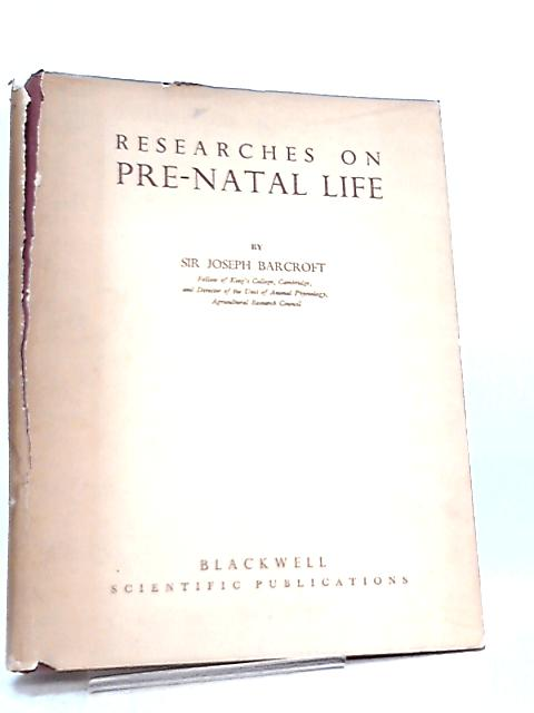 Researches On Pre-Natal Life Volume I By Joseph Barcroft
