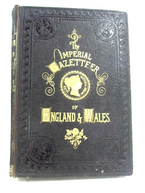 The Imperial Gazetteer Of England And Wales: Vol. III by John Marius Wilson