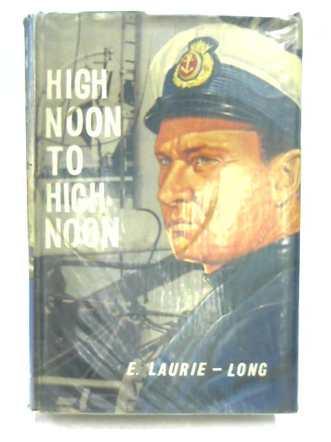 High Noon to High Noon By Ernest Laurie-Long