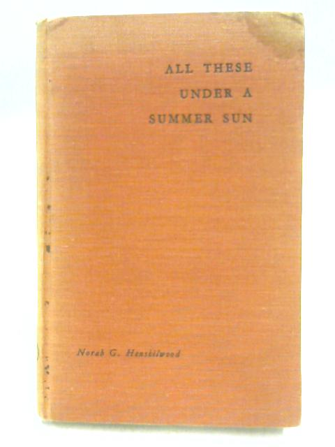 All These Under A Summer Sun By Norah G. Henshilwood