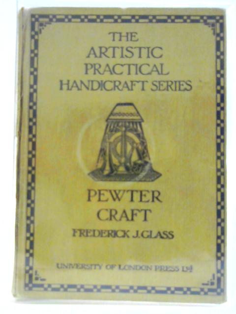 Pewter Craft, ( The Artistic, Practical Handicraft Series) By Glass, F.J.