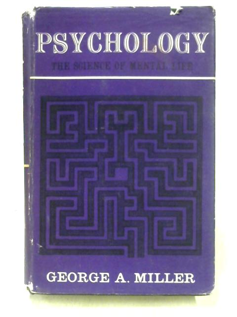 Psychology: The Science of Mental Life By G.A. Miller