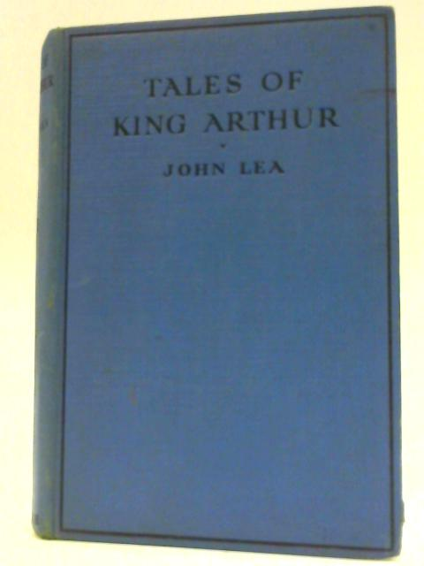 Tales of King Arthur and the Round Table By Lea, John